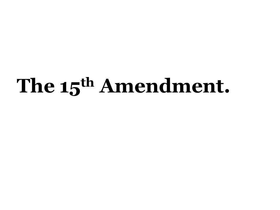 The 15 th Amendment.