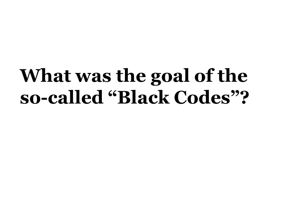 What was the goal of the so-called Black Codes