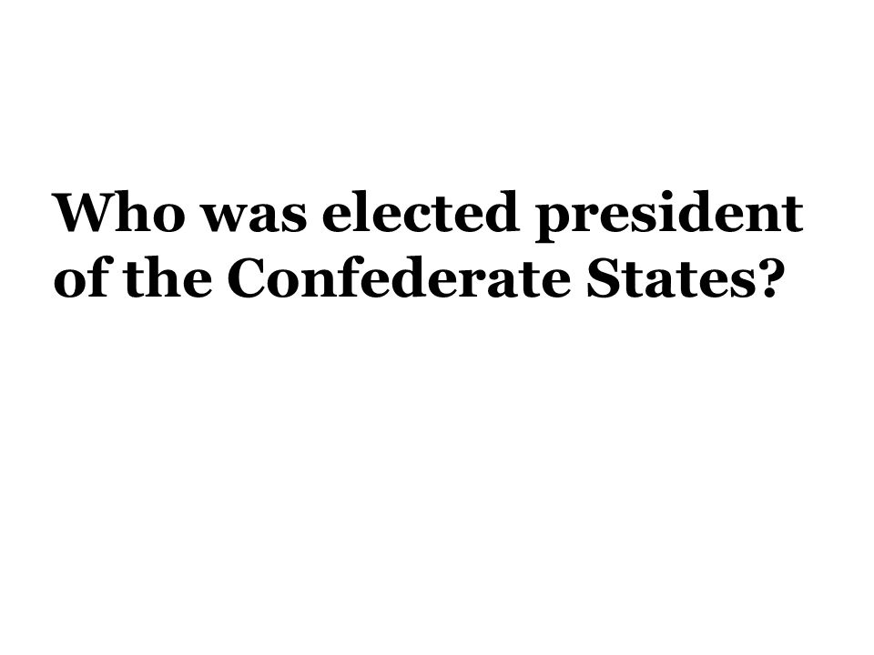 Who was elected president of the Confederate States
