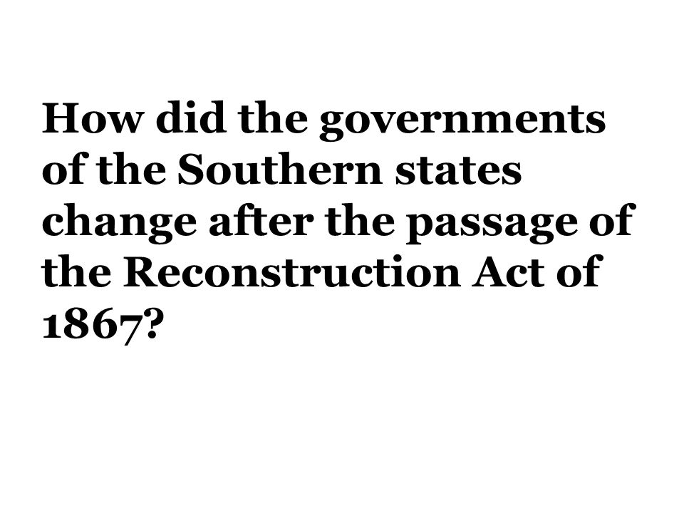 How did the governments of the Southern states change after the passage of the Reconstruction Act of 1867