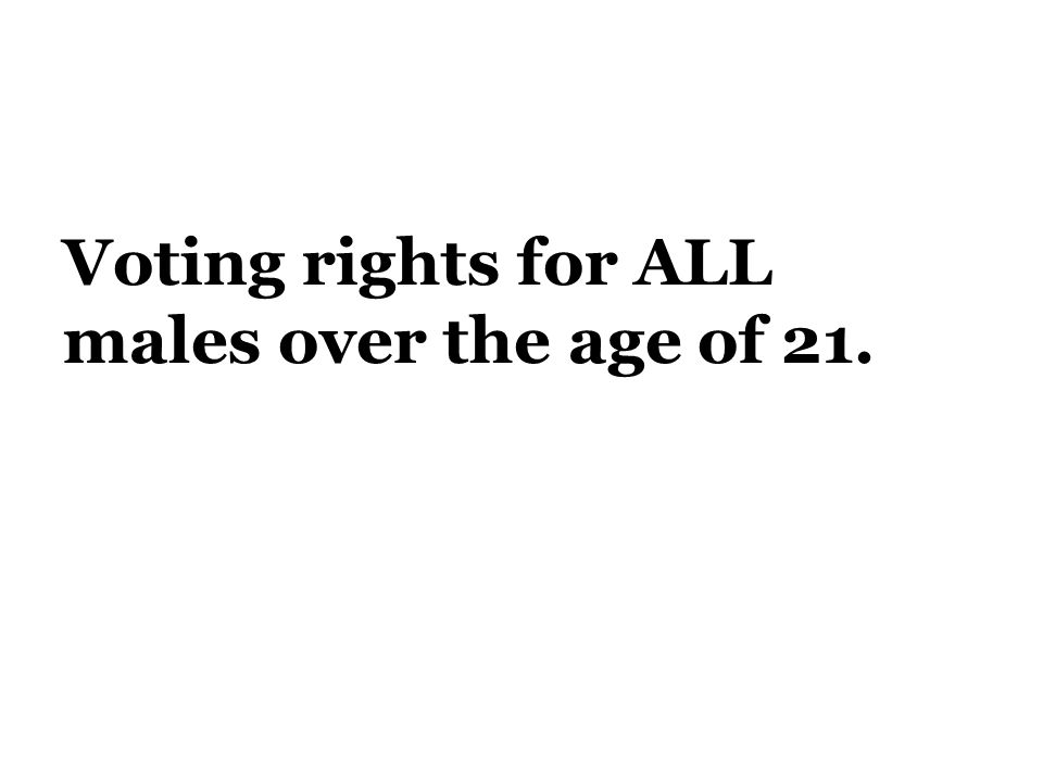 Voting rights for ALL males over the age of 21.