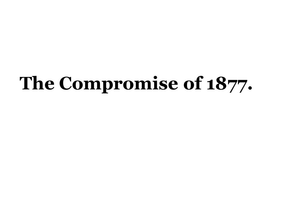 The Compromise of 1877.