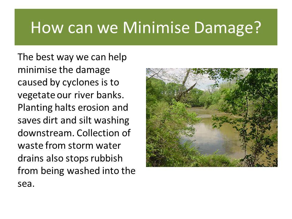 How can we Minimise Damage.