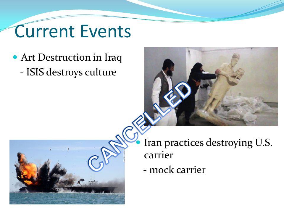 Current Events Art Destruction in Iraq - ISIS destroys culture Iran practices destroying U.S. carrier - mock carrier