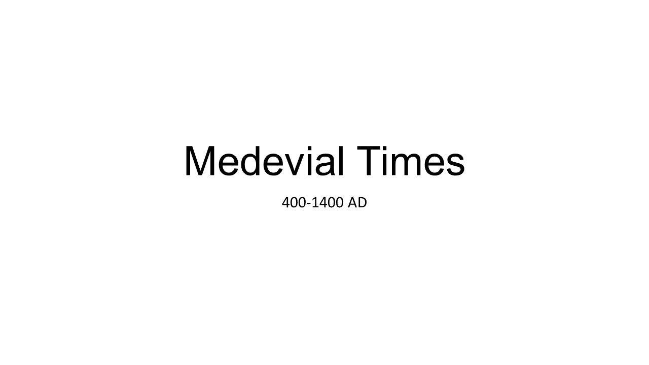 Medevial Times 400-1400 AD