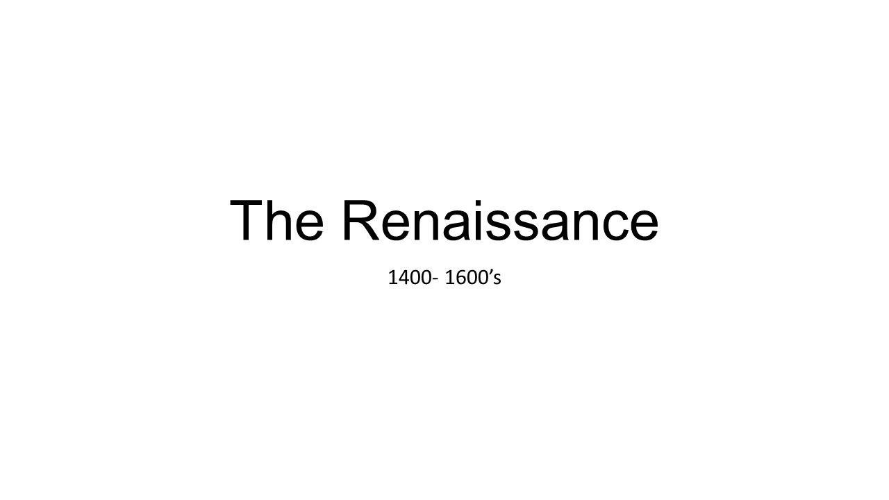 The Renaissance 1400- 1600's