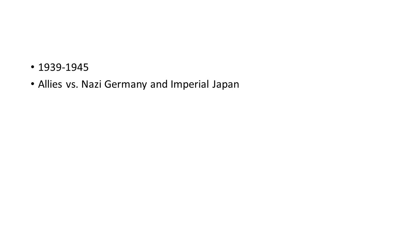 1939-1945 Allies vs. Nazi Germany and Imperial Japan