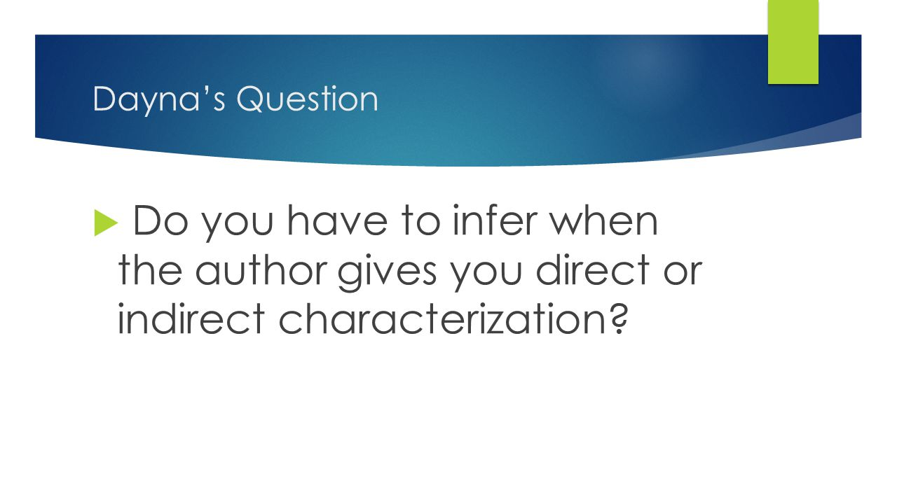 Dayna's Question  Do you have to infer when the author gives you direct or indirect characterization?