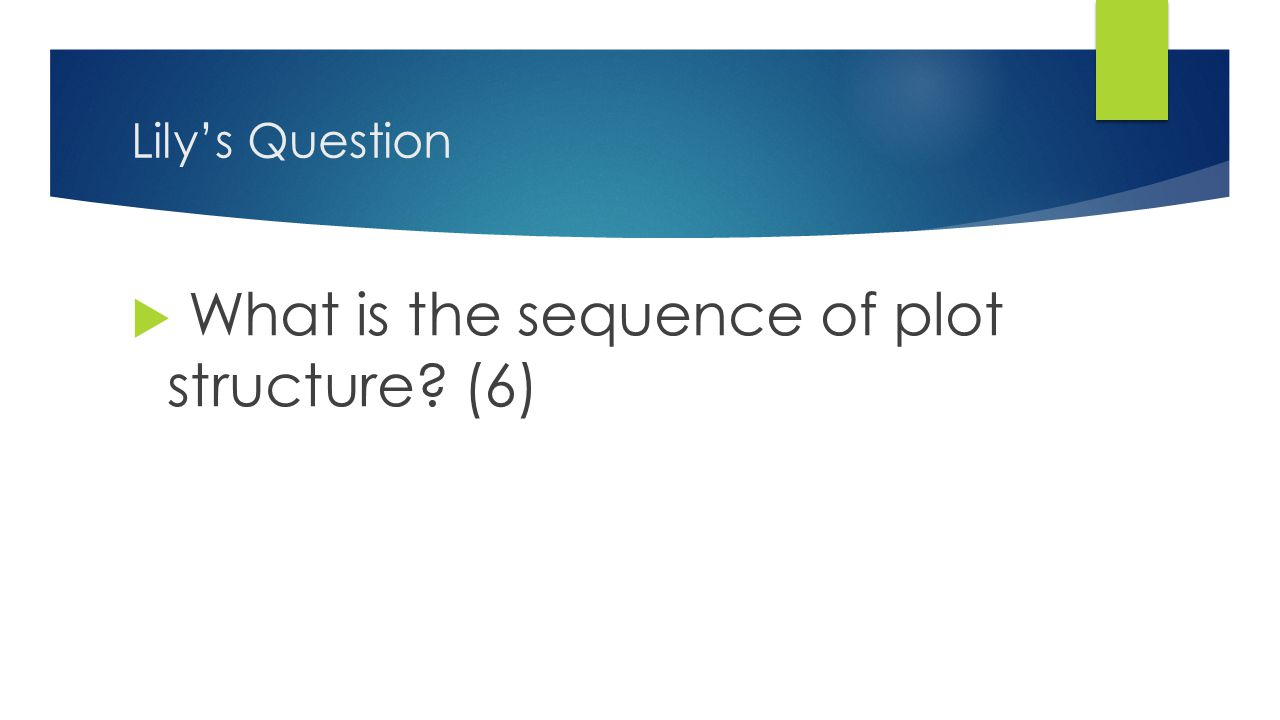 Lily's Question  What is the sequence of plot structure? (6)