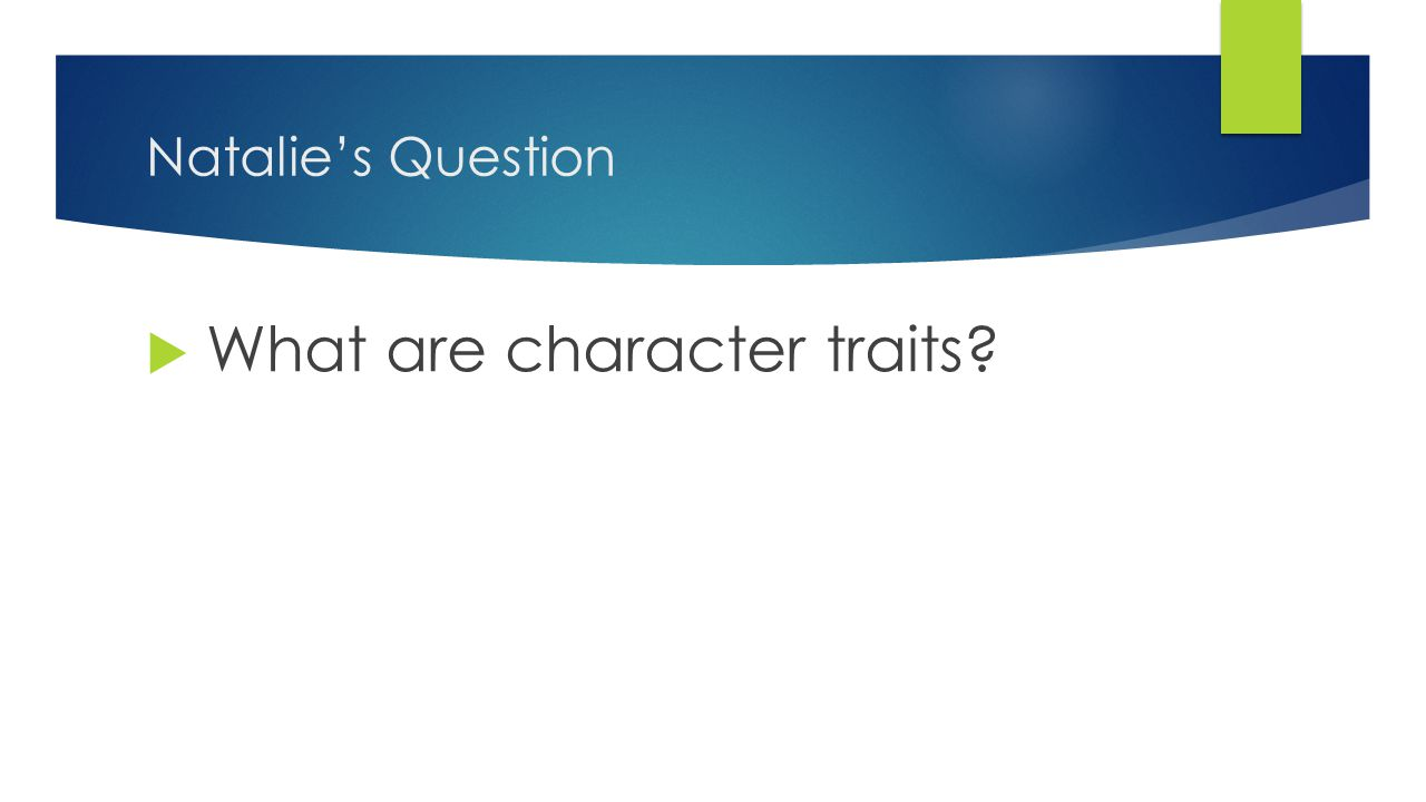 Natalie's Question  What are character traits?
