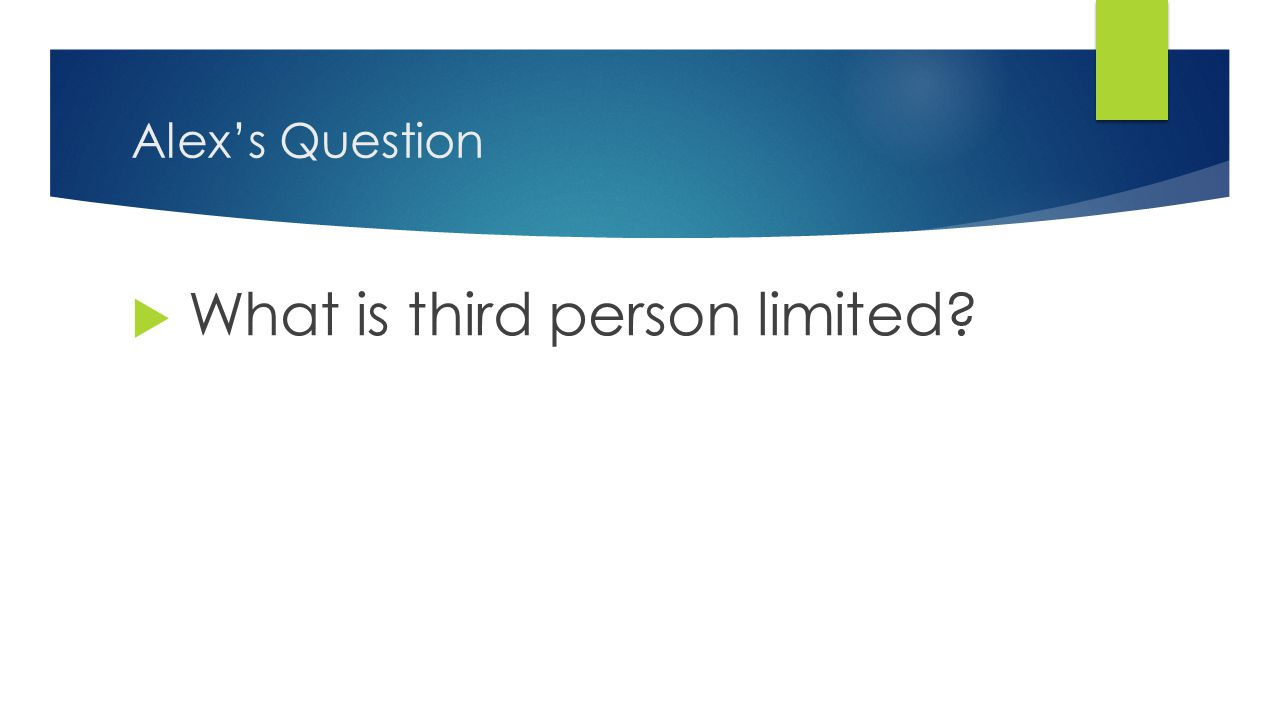 Alex's Question  What is third person limited?
