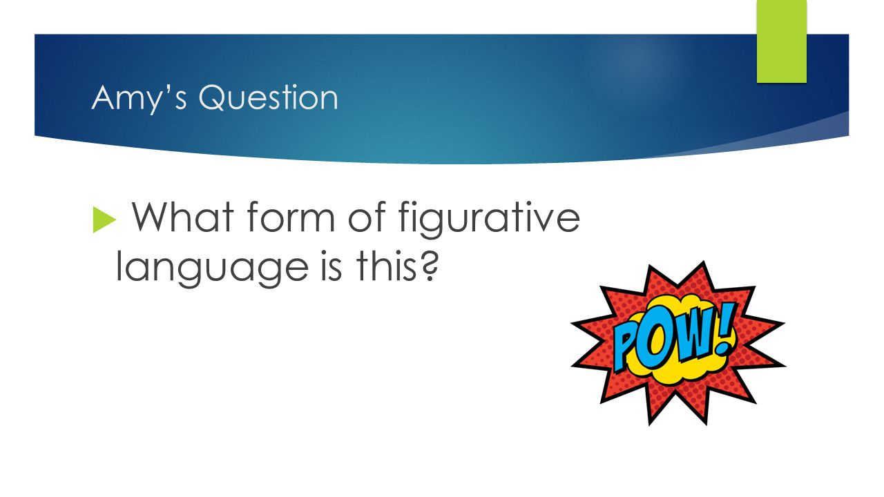 Amy's Question  What form of figurative language is this?