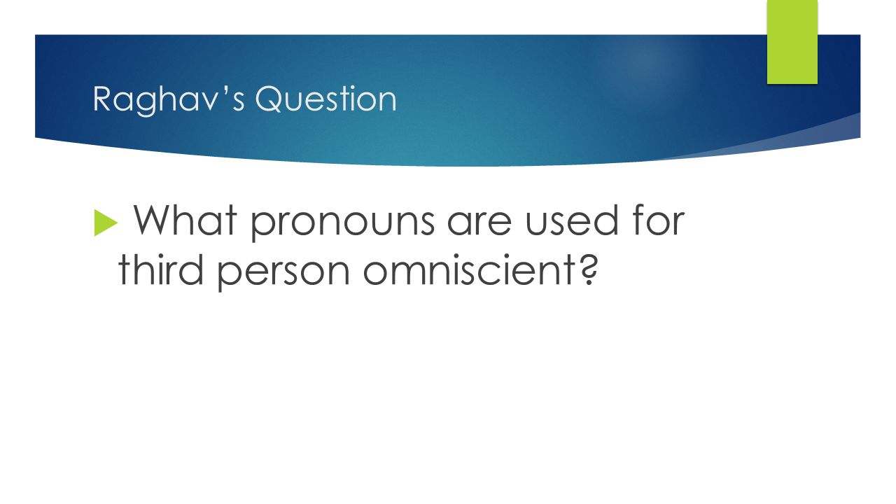 Raghav's Question  What pronouns are used for third person omniscient?