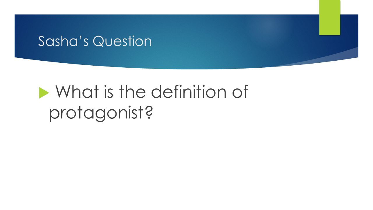 Sasha's Question  What is the definition of protagonist?