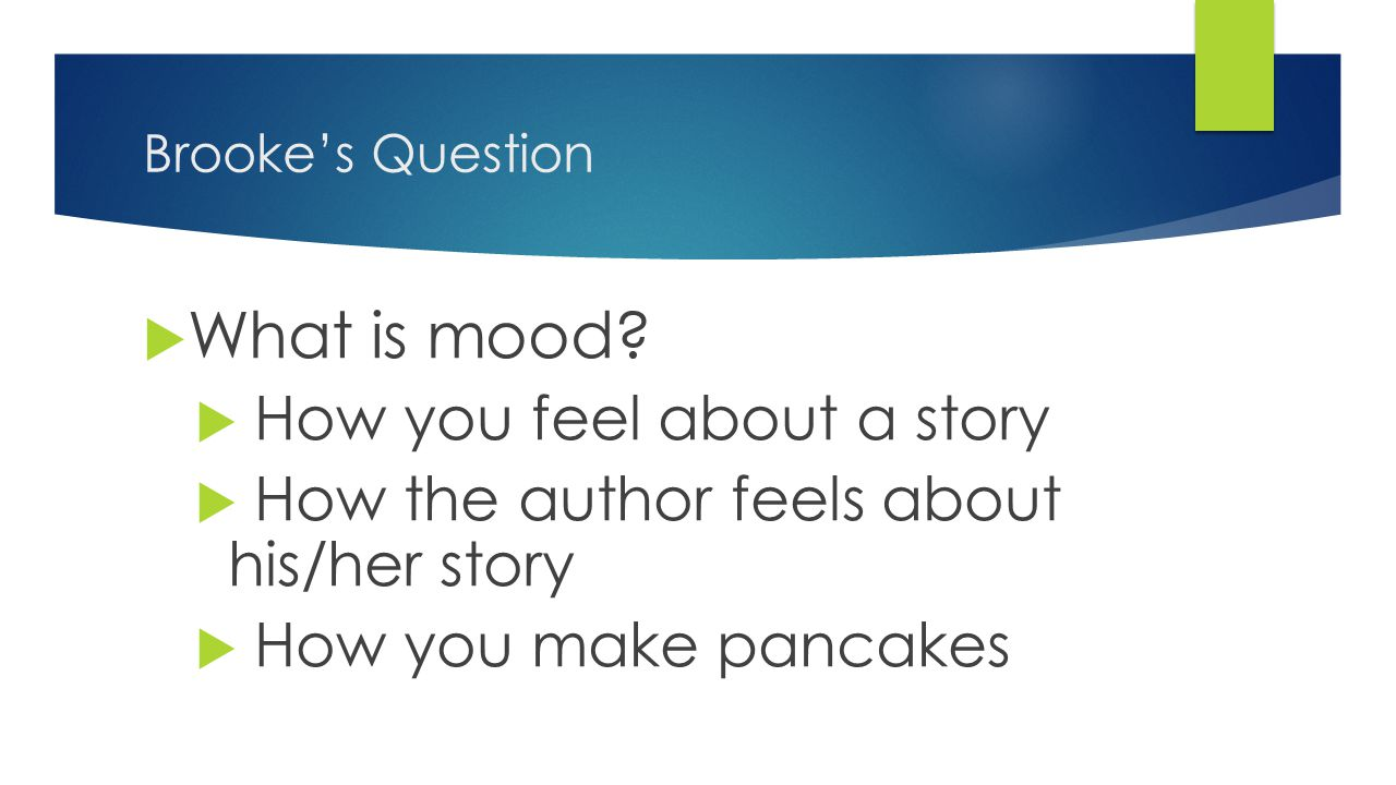 Brooke's Question  What is mood.