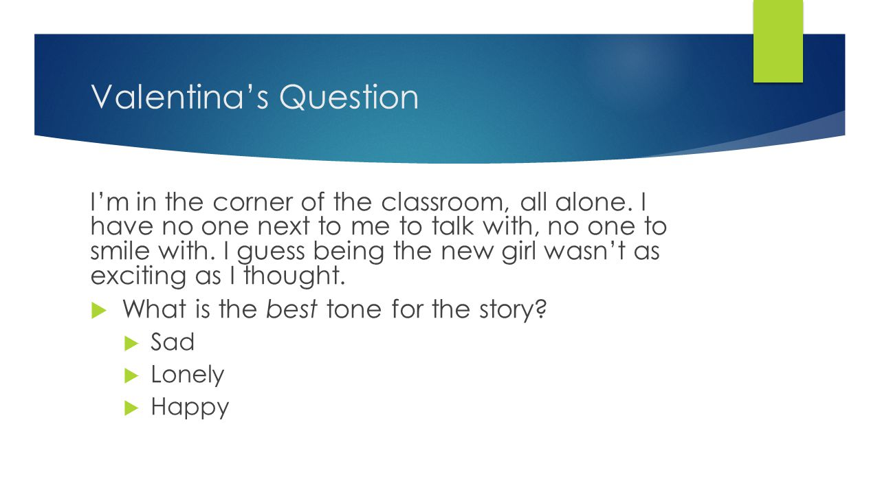 Valentina's Question I'm in the corner of the classroom, all alone.