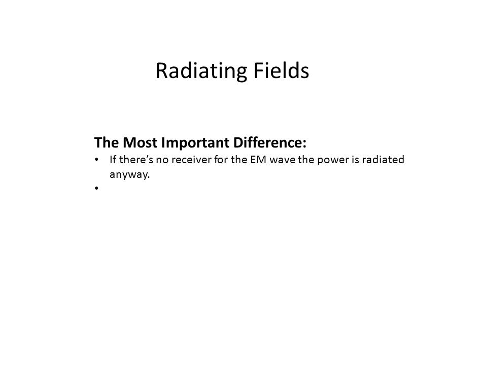 The Most Important Difference: If there's no receiver for the EM wave the power is radiated anyway.