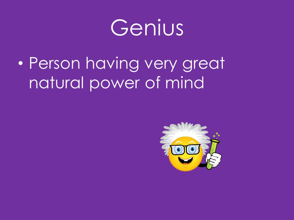 Genius Person having very great natural power of mind