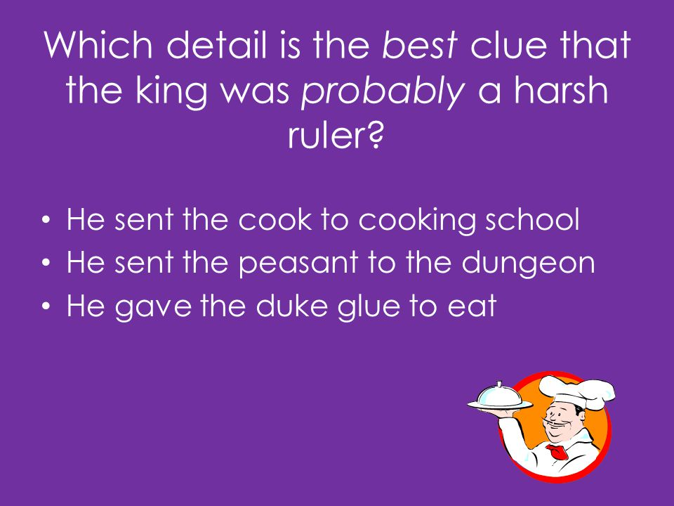 Which detail is the best clue that the king was probably a harsh ruler.