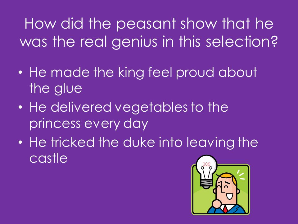How did the peasant show that he was the real genius in this selection.