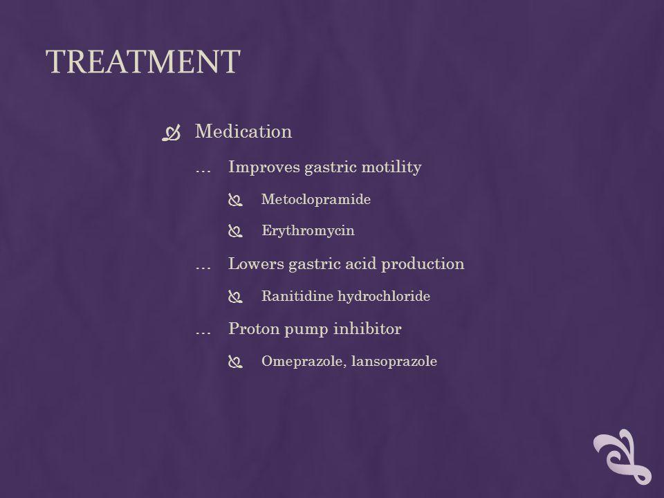 TREATMENT  Surgical …Fundoplication …Percutaneous endoscopic gastrostomy (PEG) …Jejunostomy feedings