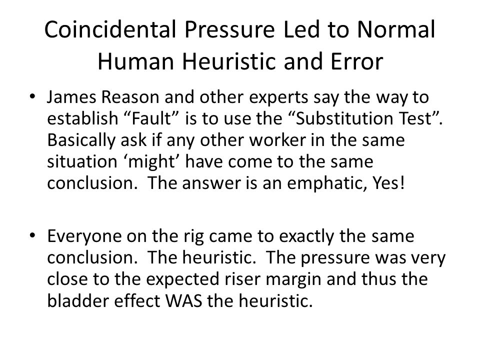 "Coincidental Pressure Led to Normal Human Heuristic and Error James Reason and other experts say the way to establish ""Fault"" is to use the ""Substitut"