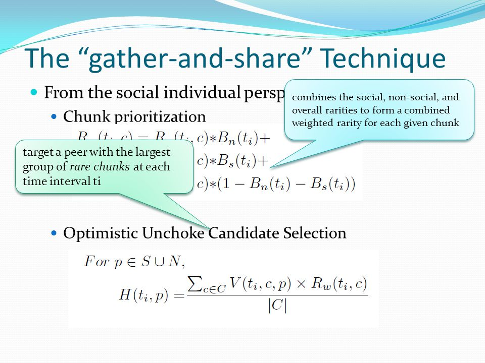 The gather-and-share Technique From the social individual perspective Chunk prioritization Optimistic Unchoke Candidate Selection combines the social, non-social, and overall rarities to form a combined weighted rarity for each given chunk target a peer with the largest group of rare chunks at each time interval ti