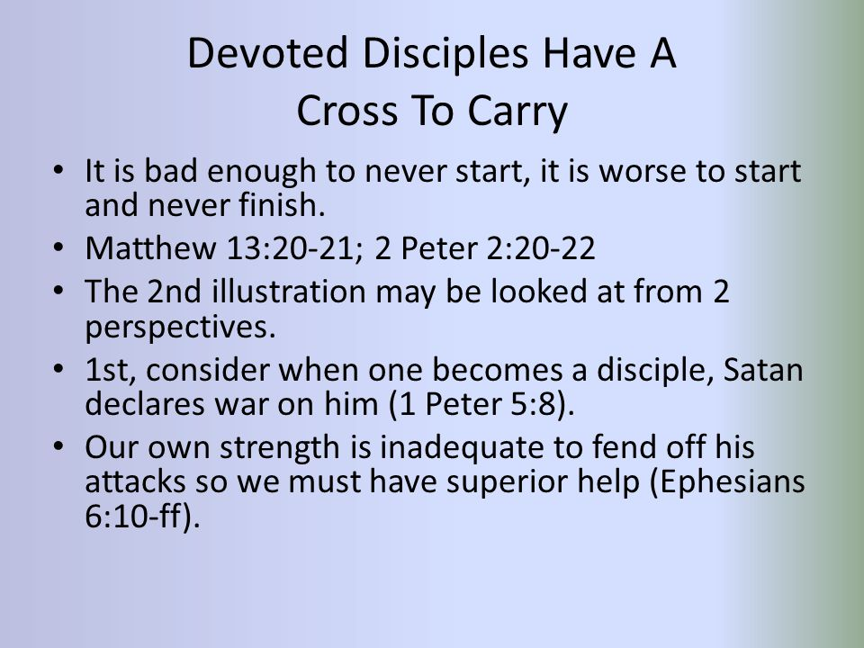 Devoted Disciples Have A Cross To Carry It is bad enough to never start, it is worse to start and never finish.