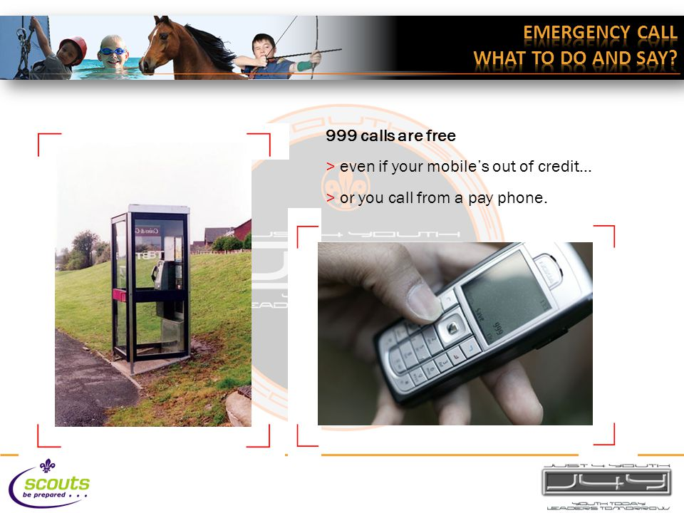 999 calls are free > even if your mobile's out of credit… > or you call from a pay phone.