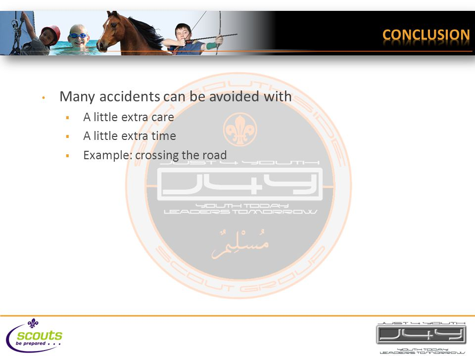 Many accidents can be avoided with  A little extra care  A little extra time  Example: crossing the road