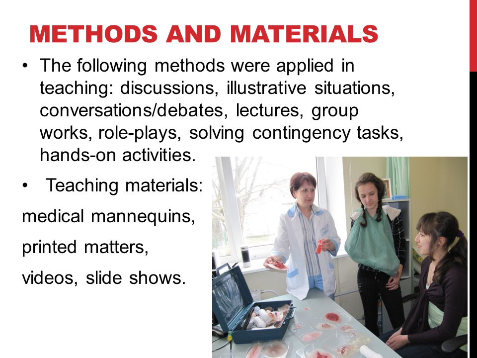 METHODS AND MATERIALS The following methods were applied in teaching: discussions, illustrative situations, conversations/debates, lectures, group wor