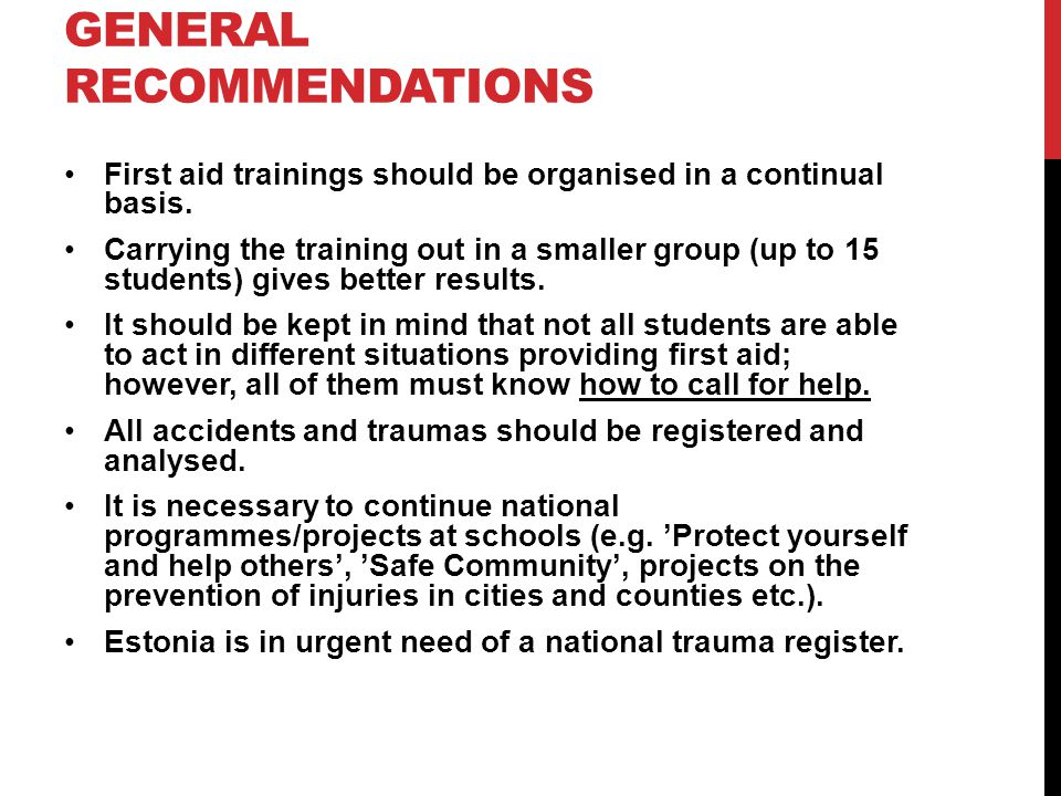 GENERAL RECOMMENDATIONS First aid trainings should be organised in a continual basis.