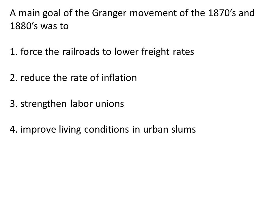 A main goal of the Granger movement of the 1870's and 1880's was to 1.