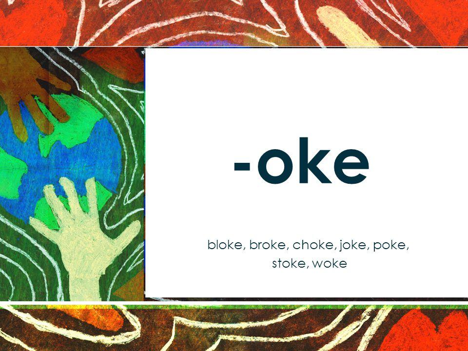 -oke bloke, broke, choke, joke, poke, stoke, woke