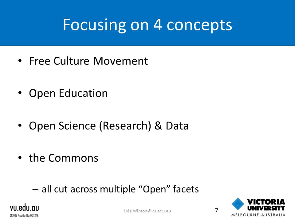 Focusing on 4 concepts Free Culture Movement Open Education Open Science (Research) & Data the Commons – all cut across multiple Open facets Lyle.Winton@vu.edu.au 7