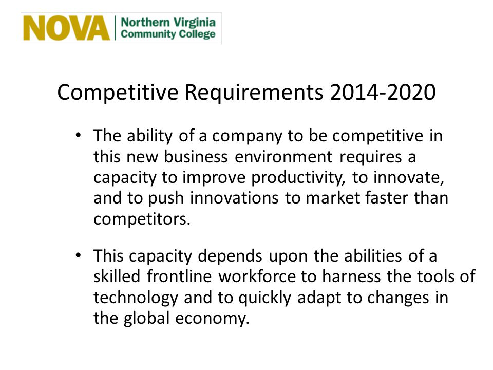 Competitive Requirements 2014-2020 The ability of a company to be competitive in this new business environment requires a capacity to improve productivity, to innovate, and to push innovations to market faster than competitors.