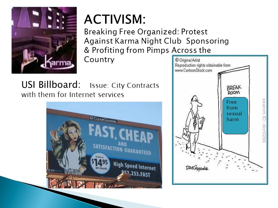 Free from sexual harm ACTIVISM: Breaking Free Organized: Protest Against Karma Night Club Sponsoring & Profiting from Pimps Across the Country USI Billboard: Issue: City Contracts with them for Internet services