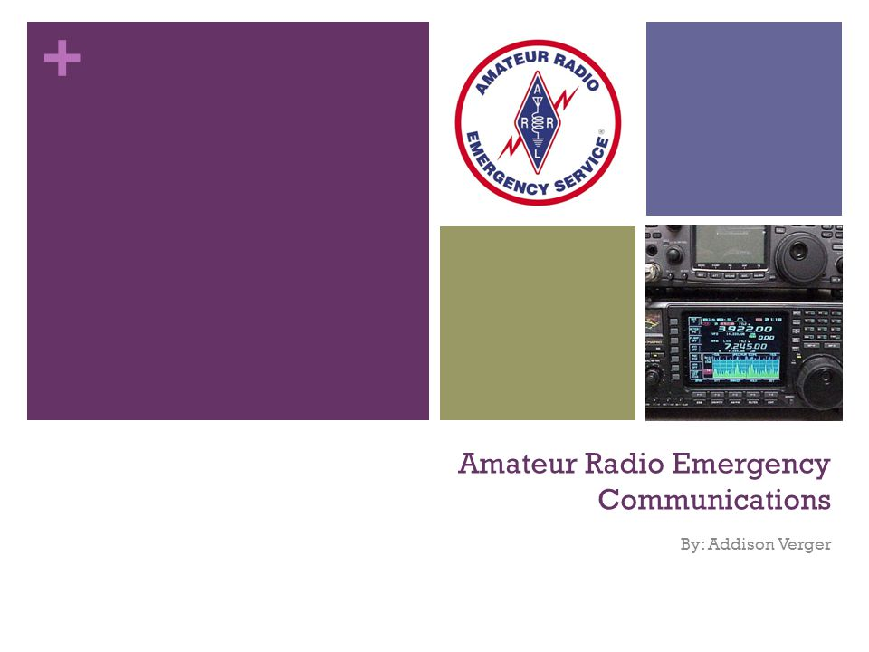 + Amateur Radio Emergency Communications By: Addison Verger