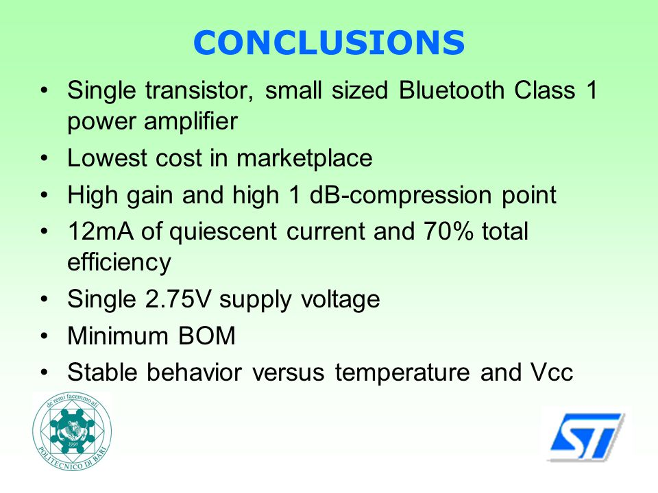 CONCLUSIONS Single transistor, small sized Bluetooth Class 1 power amplifier Lowest cost in marketplace High gain and high 1 dB-compression point 12mA