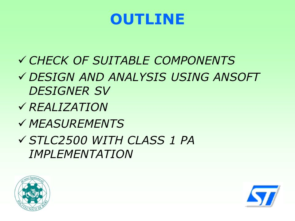OUTLINE CHECK OF SUITABLE COMPONENTS DESIGN AND ANALYSIS USING ANSOFT DESIGNER SV REALIZATION MEASUREMENTS STLC2500 WITH CLASS 1 PA IMPLEMENTATION