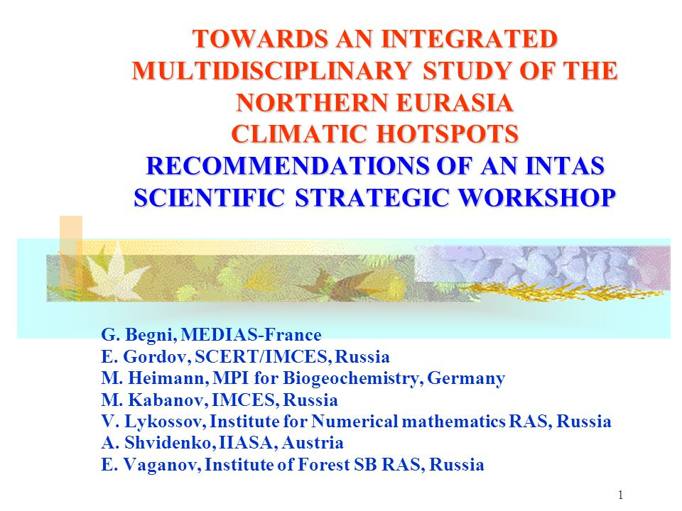 1 TOWARDS AN INTEGRATED MULTIDISCIPLINARY STUDY OF THE NORTHERN EURASIA CLIMATIC HOTSPOTS RECOMMENDATIONS OF AN INTAS SCIENTIFIC STRATEGIC WORKSHOP G.