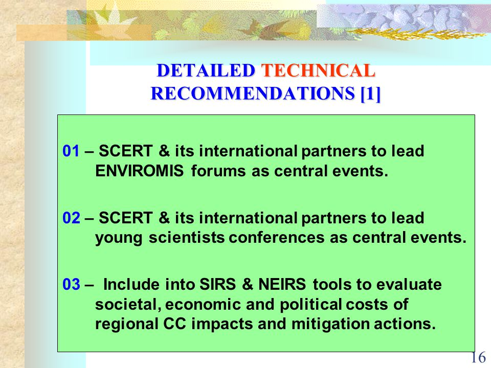 16 DETAILED TECHNICAL RECOMMENDATIONS [1] 01 – SCERT & its international partners to lead ENVIROMIS forums as central events.