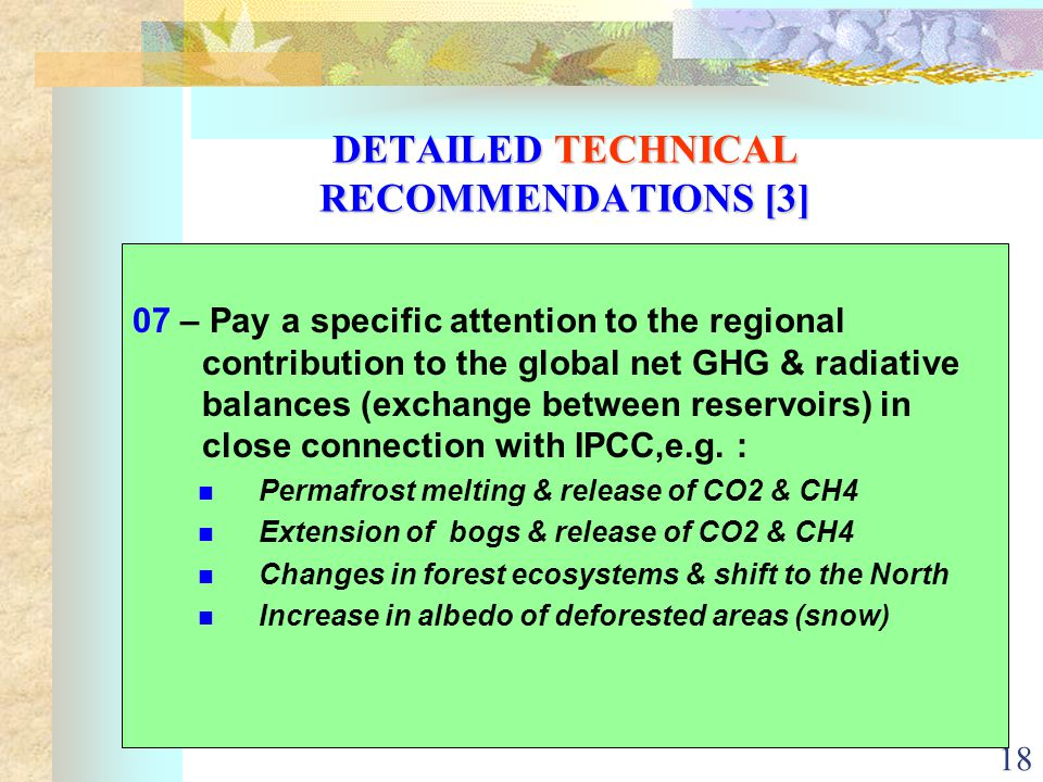 18 DETAILED TECHNICAL RECOMMENDATIONS [3] 07 – Pay a specific attention to the regional contribution to the global net GHG & radiative balances (exchange between reservoirs) in close connection with IPCC,e.g.