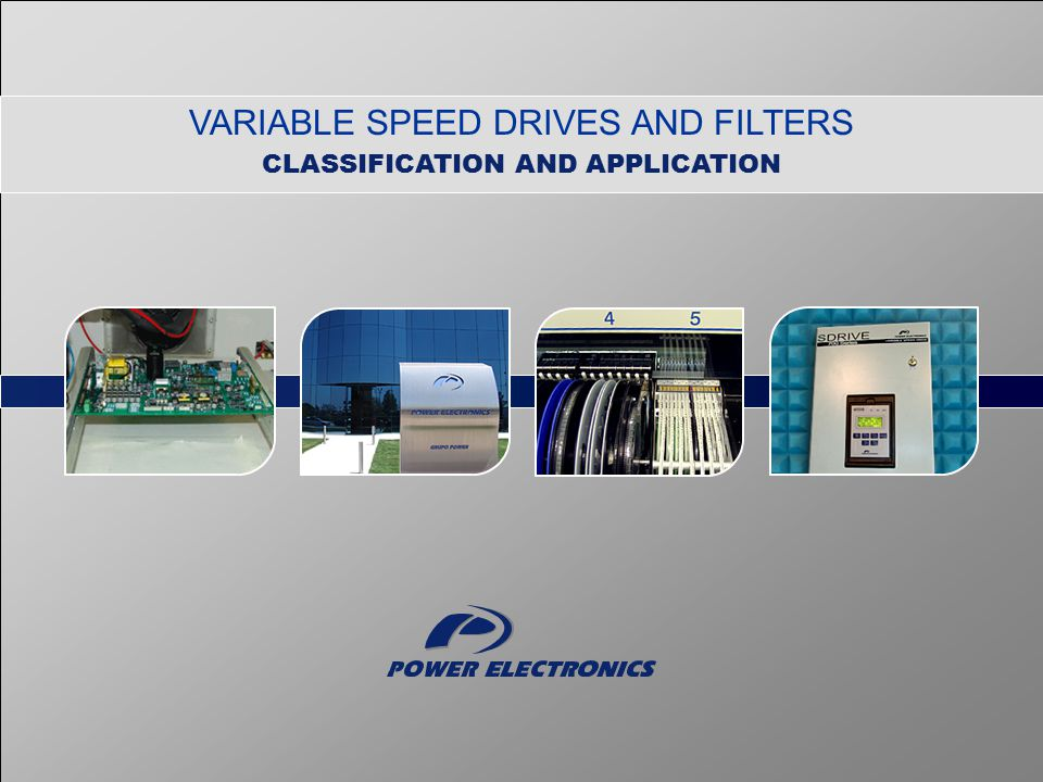 VARIABLE SPEED DRIVES AND FILTERS CLASSIFICATION AND APPLICATION