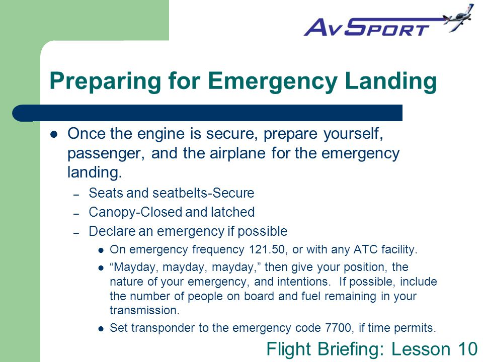 Flight Briefing: Lesson 10 Preparing for Emergency Landing Once the engine is secure, prepare yourself, passenger, and the airplane for the emergency
