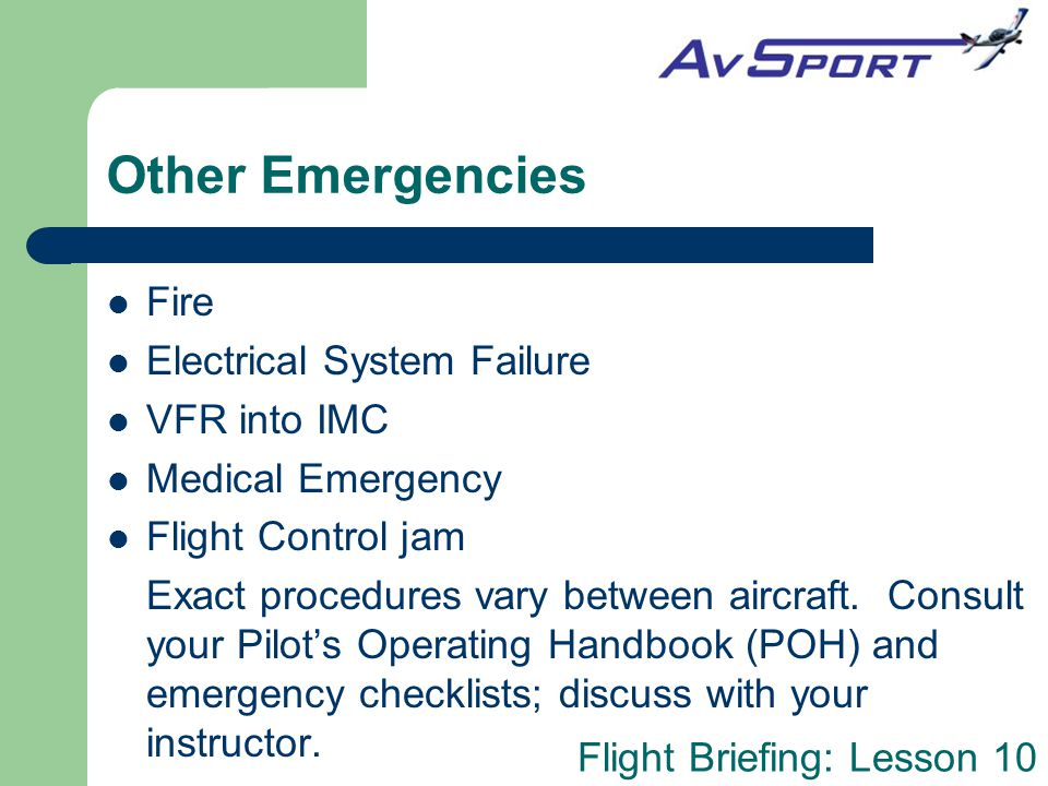 Flight Briefing: Lesson 10 Other Emergencies Fire Electrical System Failure VFR into IMC Medical Emergency Flight Control jam Exact procedures vary be