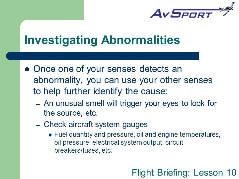 Flight Briefing: Lesson 10 Review Answers What senses should you employ in detecting abnormalities.
