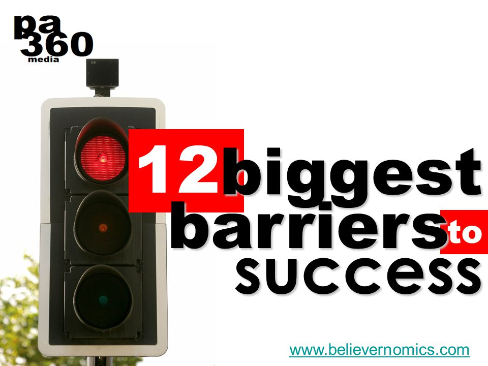 to 12 biggest barriers success www.believernomics.com