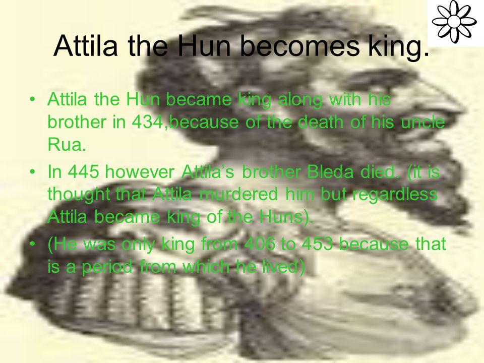 Attila the Hun becomes king.