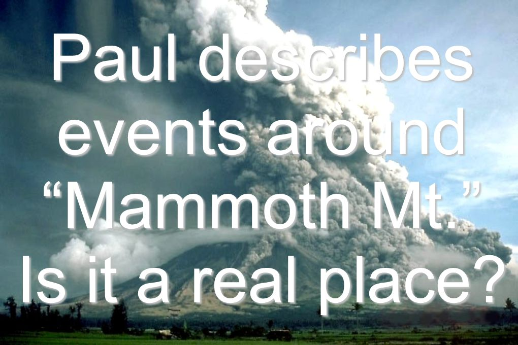 Paul describes events around Mammoth Mt. Is it a real place?